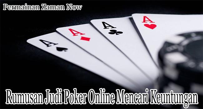 Rumusan Judi Poker Online Untuk Mencari Uang Banyak