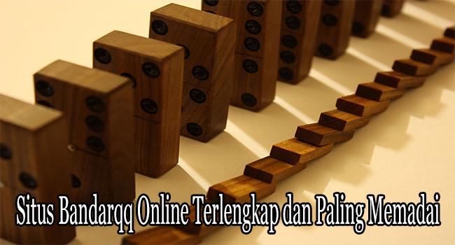 Situs Bandarqq Online Terlengkap dan Sangat Memadai